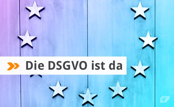 Die DSGVO ist da