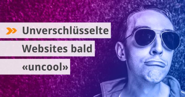 Unverschlüsselte Websites sind bald «uncool»