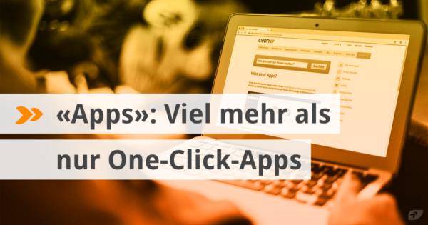 «Apps»: Mehr als nur One-Click-Apps