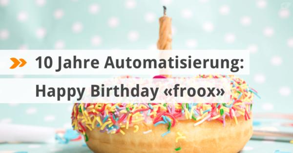 10 Jahre Automatisierung: Happy Birthday froox!
