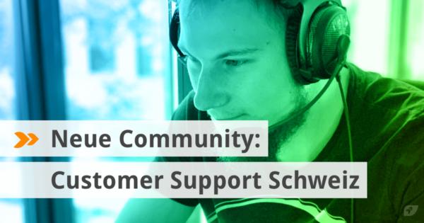 Neue Community: Customer Support Schweiz