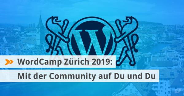 WordCamp Zürich 2019: Mit der Community auf Du und Du.